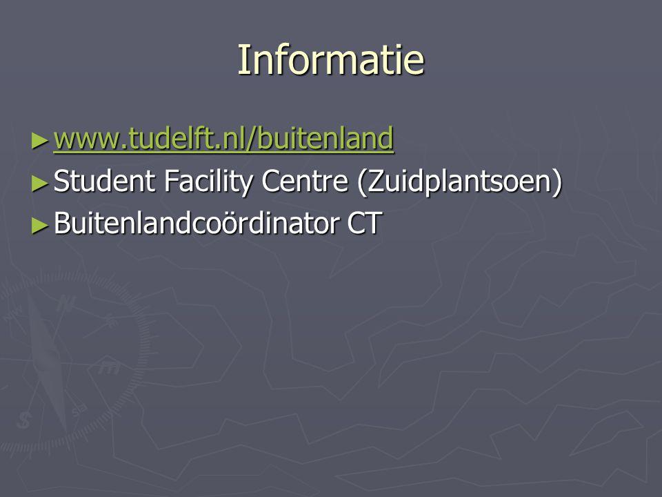 Informatie ► www.tudelft.nl/buitenland www.tudelft.nl/buitenland ► Student Facility Centre (Zuidplantsoen) ► Buitenlandcoördinator CT