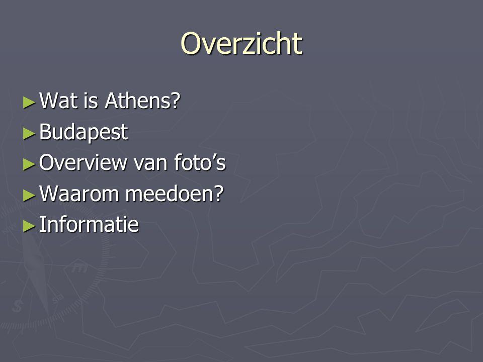 Overzicht ► Wat is Athens ► Budapest ► Overview van foto's ► Waarom meedoen ► Informatie