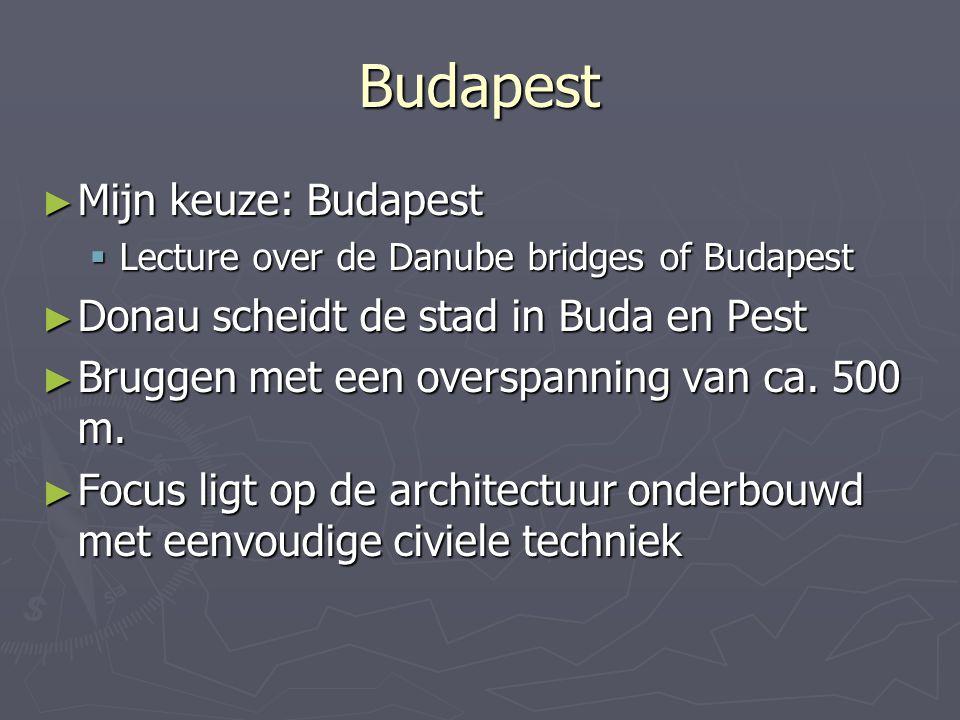 Budapest ► Mijn keuze: Budapest  Lecture over de Danube bridges of Budapest ► Donau scheidt de stad in Buda en Pest ► Bruggen met een overspanning van ca.