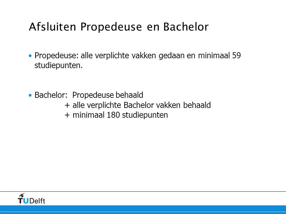 Afsluiten Propedeuse en Bachelor Propedeuse: alle verplichte vakken gedaan en minimaal 59 studiepunten. Bachelor: Propedeuse behaald + alle verplichte