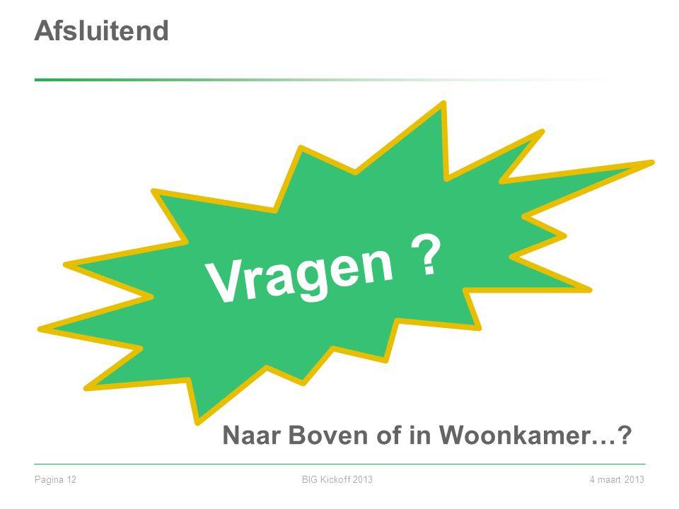 BIG Kickoff 2013Pagina 124 maart 2013 Afsluitend Vragen ? Naar Boven of in Woonkamer…?