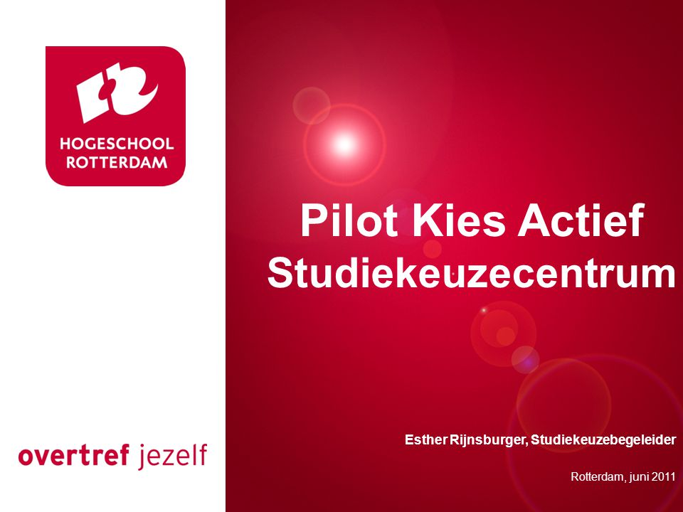 Presentatie titel Rotterdam, 00 januari 2007 Pilot Kies Actief Studiekeuzecentrum Rotterdam, juni 2011 Esther Rijnsburger, Studiekeuzebegeleider