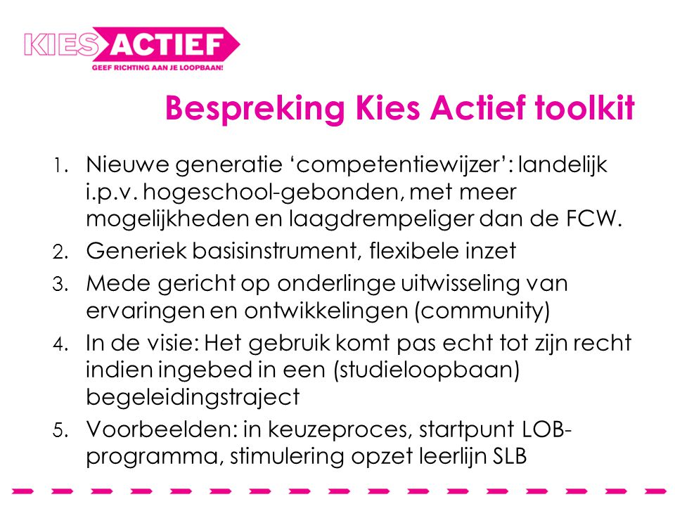 Bespreking Kies Actief toolkit 1. Nieuwe generatie 'competentiewijzer': landelijk i.p.v. hogeschool-gebonden, met meer mogelijkheden en laagdrempelige