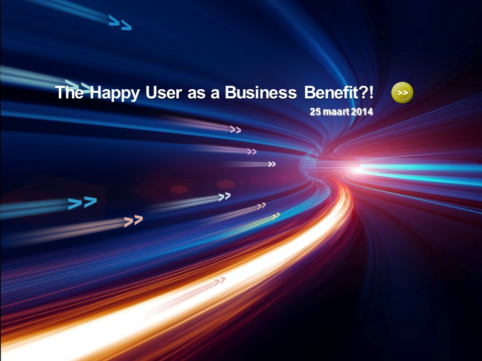 The Happy User as a Business Benefit ! 25 maart 2014