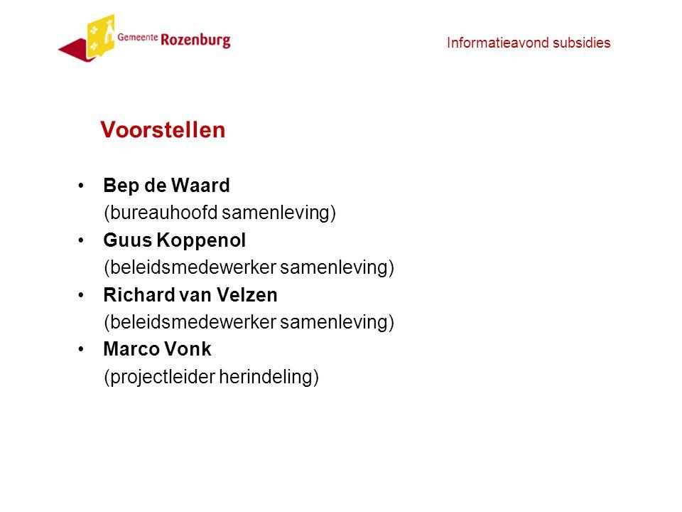 Informatieavond subsidies Voorstellen Bep de Waard (bureauhoofd samenleving) Guus Koppenol (beleidsmedewerker samenleving) Richard van Velzen (beleids