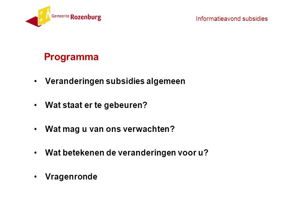 Informatieavond subsidies Programma Veranderingen subsidies algemeen Wat staat er te gebeuren? Wat mag u van ons verwachten? Wat betekenen de verander
