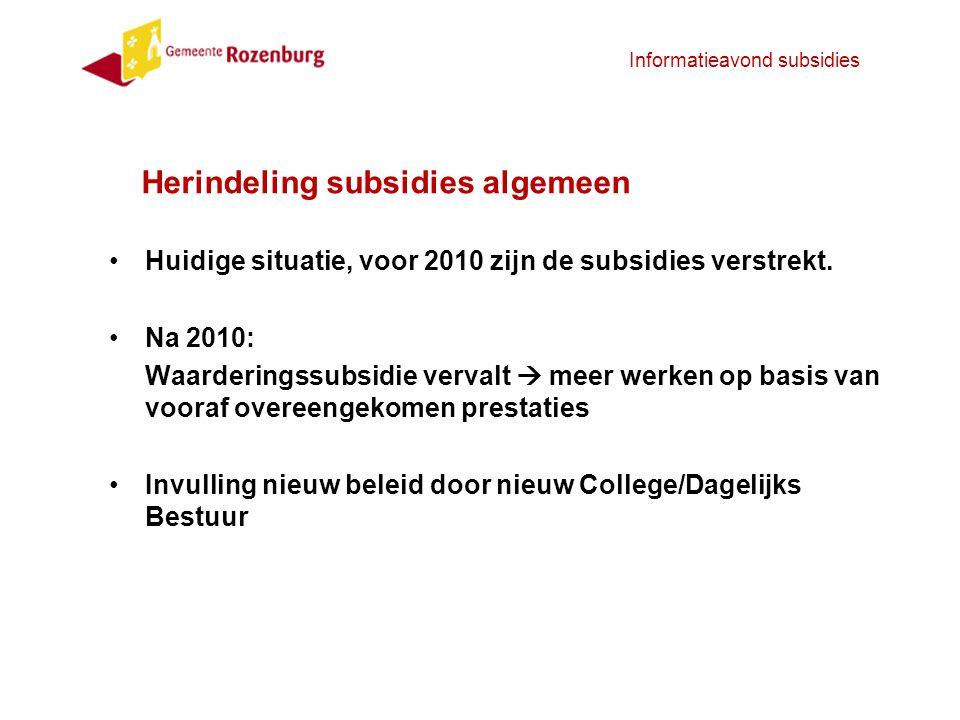 Informatieavond subsidies Herindeling subsidies algemeen Huidige situatie, voor 2010 zijn de subsidies verstrekt. Na 2010: Waarderingssubsidie vervalt