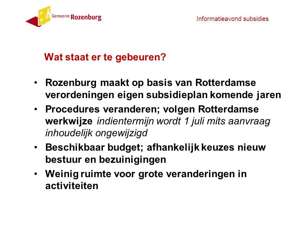 Informatieavond subsidies Wat staat er te gebeuren? Rozenburg maakt op basis van Rotterdamse verordeningen eigen subsidieplan komende jaren Procedures