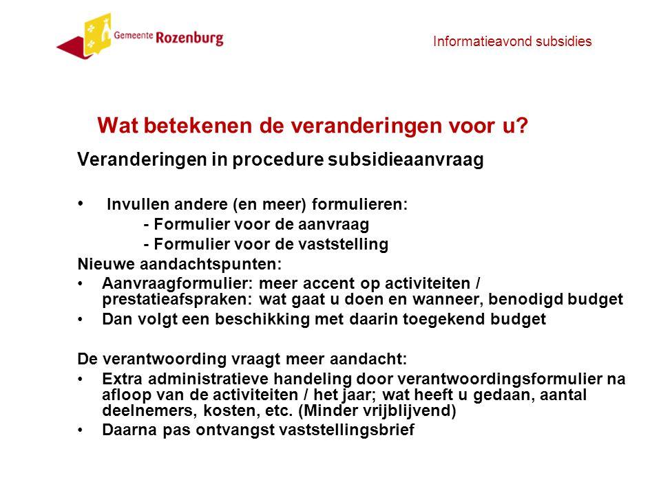 Informatieavond subsidies Een aantal organisaties zullen (een deel van) hun aanvraag moeten indienen bij Rotterdam: Bijvoorbeeld: sportverenigingen met jeugdleden: -Voor jeugdledensubsidie Rotterdam Sportsupport (nadere informatie volgt) -Voor overige bij deelgemeente Rozenburg Bijvoorbeeld: Dierasiel: is een stedelijke taak, overleg met uitvoerende instantie Rotterdam Dit zijn slechts voorbeelden in de brief met specifieke informatie voor uw organisatie zal meer duidelijkheid komen.