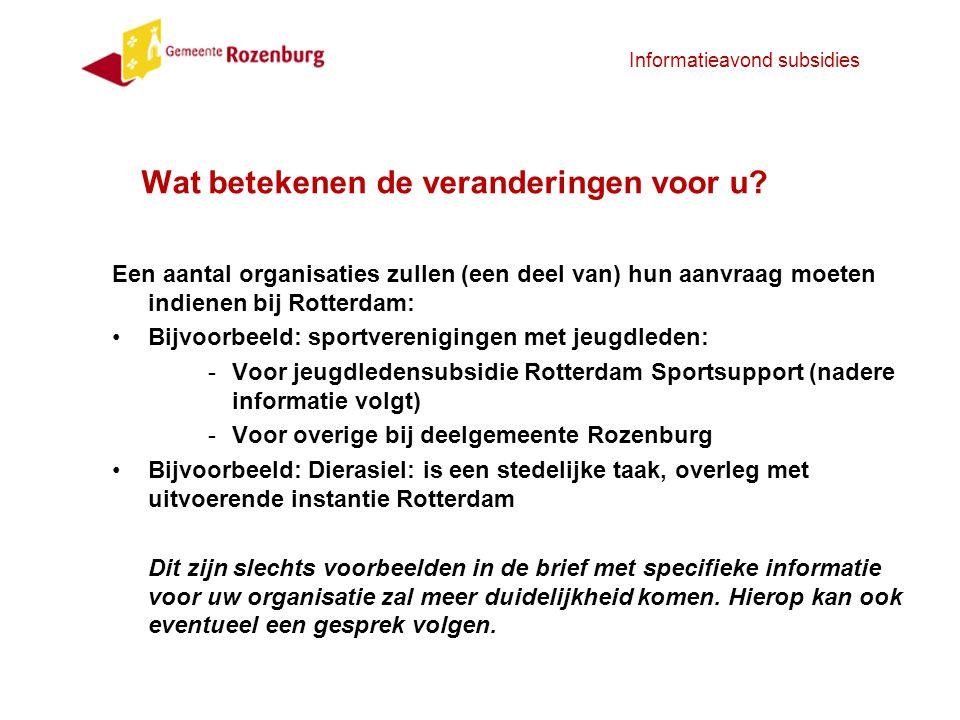 Informatieavond subsidies Een aantal organisaties zullen (een deel van) hun aanvraag moeten indienen bij Rotterdam: Bijvoorbeeld: sportverenigingen me