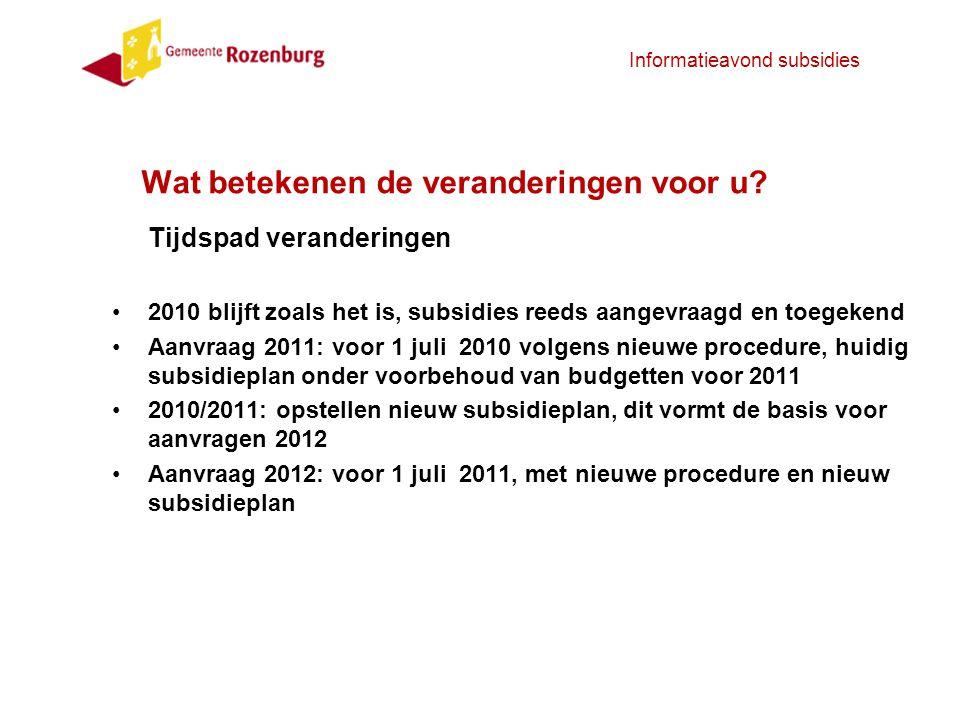Informatieavond subsidies Tijdspad veranderingen 2010 blijft zoals het is, subsidies reeds aangevraagd en toegekend Aanvraag 2011: voor 1 juli 2010 vo