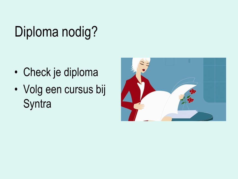 Diploma nodig Check je diploma Volg een cursus bij Syntra