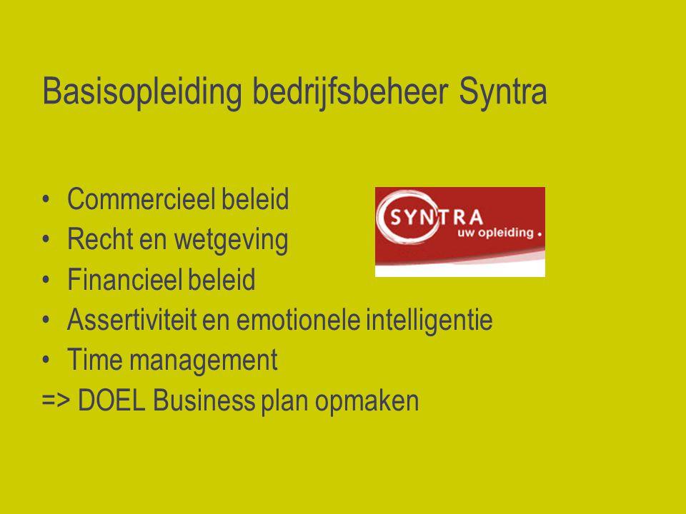 Basisopleiding bedrijfsbeheer Syntra Commercieel beleid Recht en wetgeving Financieel beleid Assertiviteit en emotionele intelligentie Time management => DOEL Business plan opmaken