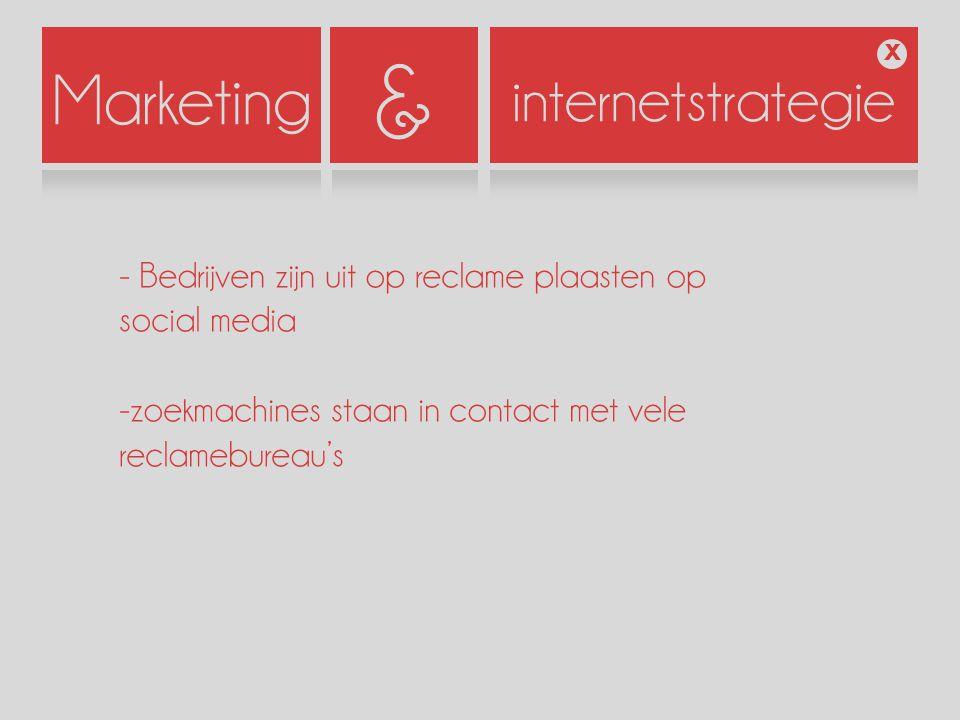 Marketing internetstrategie X & - Bedrijven zijn uit op reclame plaasten op social media -zoekmachines staan in contact met vele reclamebureau's