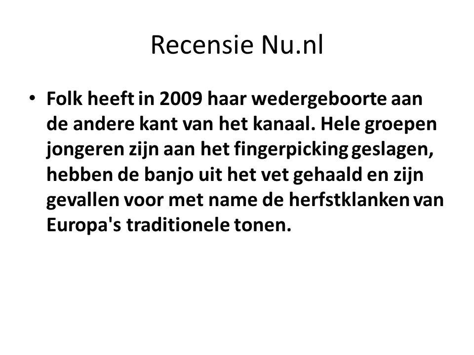 Recensie Nu.nl Folk heeft in 2009 haar wedergeboorte aan de andere kant van het kanaal. Hele groepen jongeren zijn aan het fingerpicking geslagen, heb