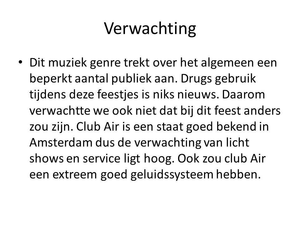 Verwachting Dit muziek genre trekt over het algemeen een beperkt aantal publiek aan. Drugs gebruik tijdens deze feestjes is niks nieuws. Daarom verwac