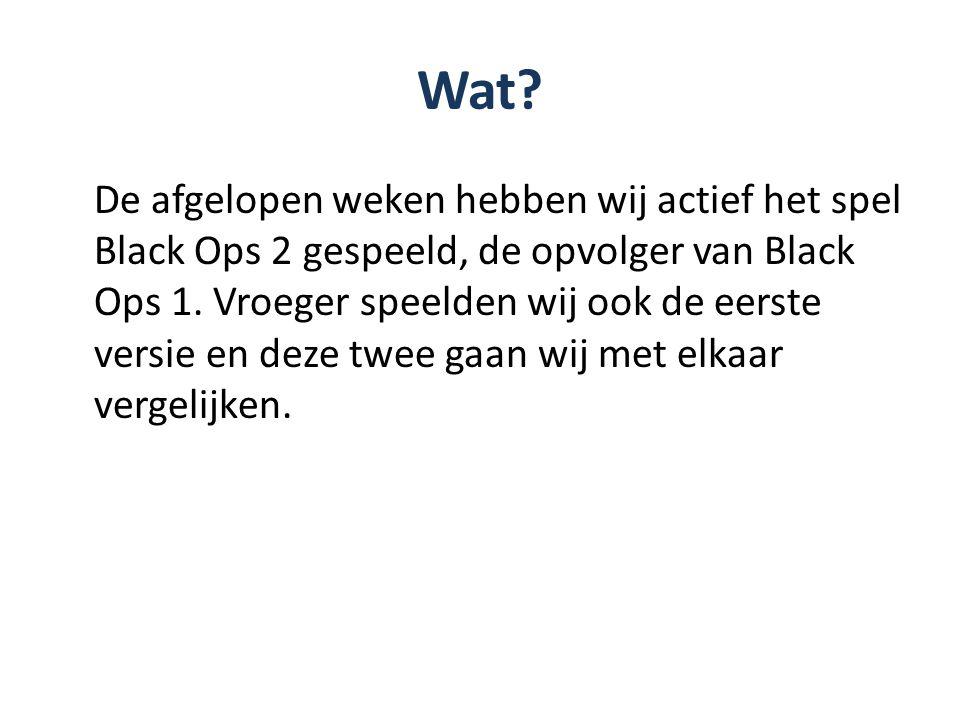 Wat? De afgelopen weken hebben wij actief het spel Black Ops 2 gespeeld, de opvolger van Black Ops 1. Vroeger speelden wij ook de eerste versie en dez