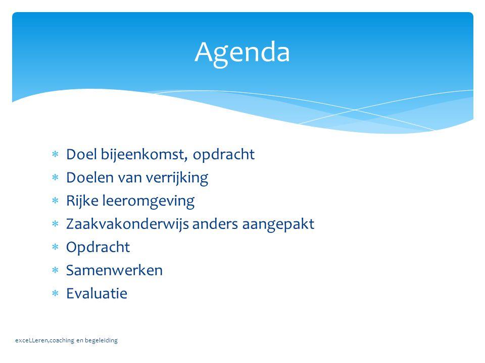  Doel bijeenkomst, opdracht  Doelen van verrijking  Rijke leeromgeving  Zaakvakonderwijs anders aangepakt  Opdracht  Samenwerken  Evaluatie exc