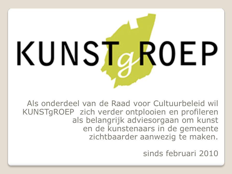 KUNSTgROEP Als onderdeel van de Raad voor Cultuurbeleid wil KUNSTgROEP zich verder ontplooien en profileren als belangrijk adviesorgaan om kunst en de kunstenaars in de gemeente zichtbaarder aanwezig te maken.
