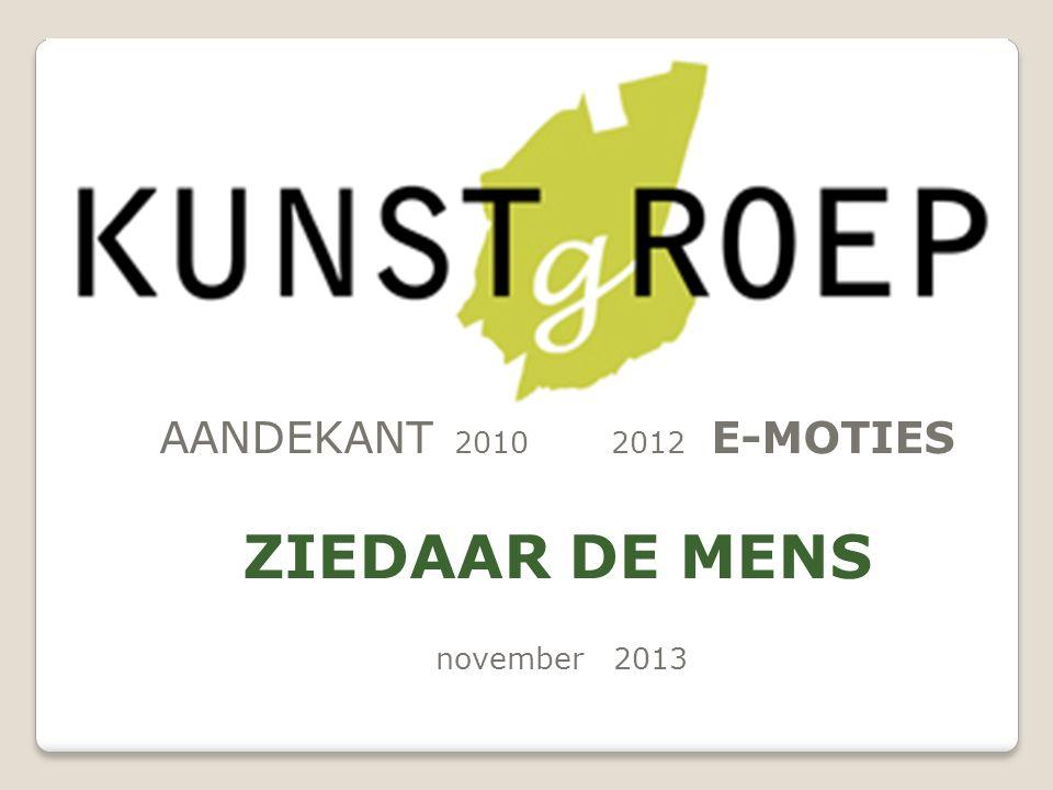 KUNSTgROEP AANDEKANT 2010 2012 E-MOTIES ZIEDAAR DE MENS november 2013