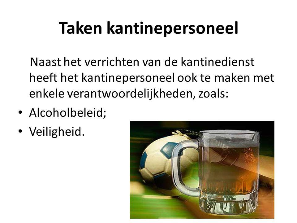 Taken kantinepersoneel Naast het verrichten van de kantinedienst heeft het kantinepersoneel ook te maken met enkele verantwoordelijkheden, zoals: Alcoholbeleid; Veiligheid.