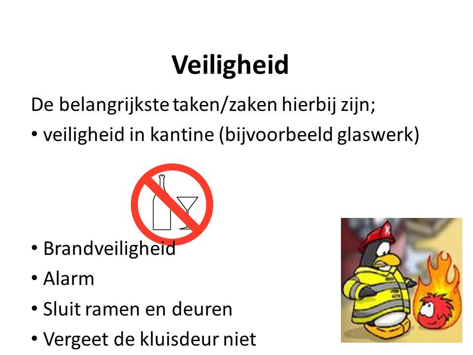 Veiligheid De belangrijkste taken/zaken hierbij zijn; veiligheid in kantine (bijvoorbeeld glaswerk) Brandveiligheid Alarm Sluit ramen en deuren Vergeet de kluisdeur niet