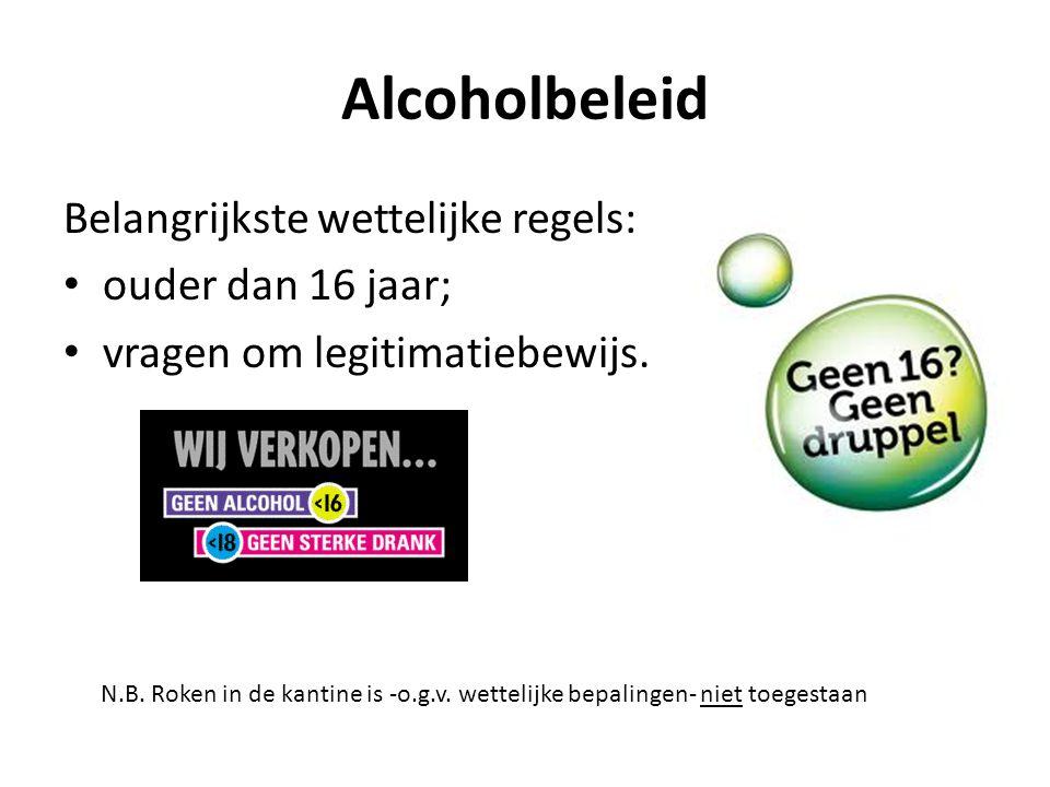 Alcoholbeleid Belangrijkste wettelijke regels: ouder dan 16 jaar; vragen om legitimatiebewijs. N.B. Roken in de kantine is -o.g.v. wettelijke bepaling