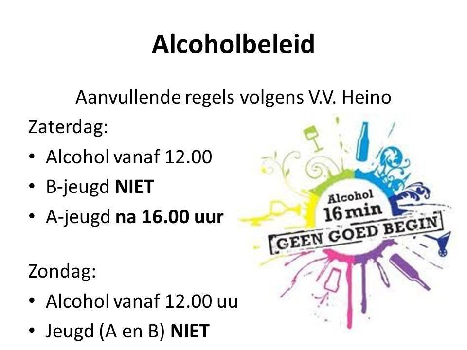 Alcoholbeleid Aanvullende regels volgens V.V. Heino Zaterdag: Alcohol vanaf 12.00 B-jeugd NIET A-jeugd na 16.00 uur Zondag: Alcohol vanaf 12.00 uur Je
