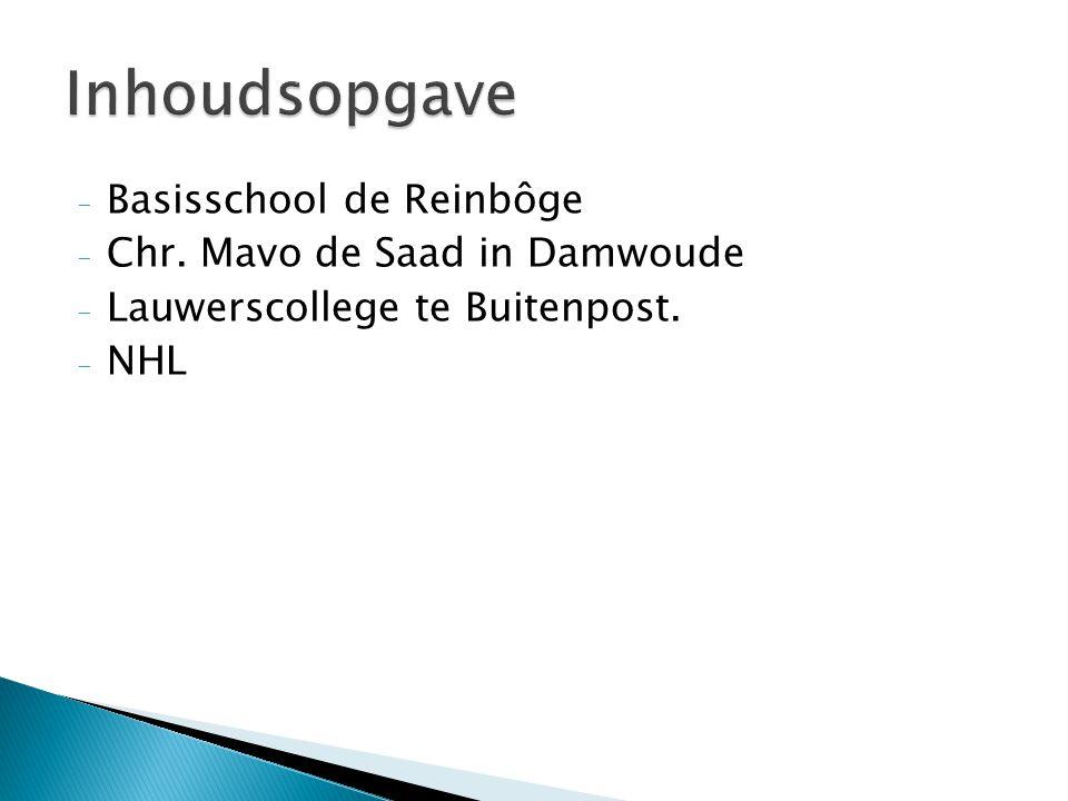 - Basisschool de Reinbôge - Chr. Mavo de Saad in Damwoude - Lauwerscollege te Buitenpost. - NHL