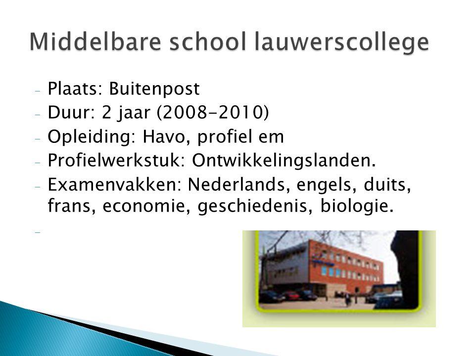 - Plaats: Buitenpost - Duur: 2 jaar (2008-2010) - Opleiding: Havo, profiel em - Profielwerkstuk: Ontwikkelingslanden. - Examenvakken: Nederlands, enge
