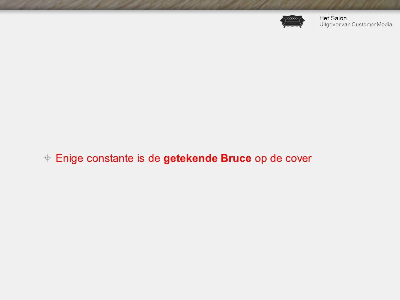 Het Salon Uitgever van Customer Media Enige constante is de getekende Bruce op de cover