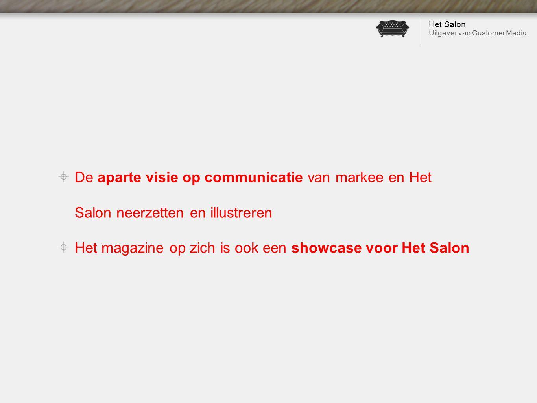 Het Salon Uitgever van Customer Media De aparte visie op communicatie van markee en Het Salon neerzetten en illustreren Het magazine op zich is ook een showcase voor Het Salon