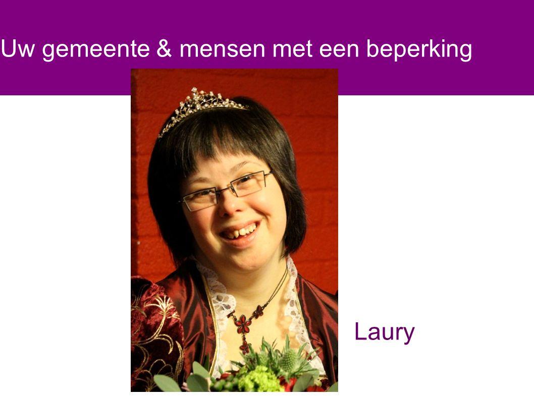 Uw gemeente & mensen met een beperking Laury heeft het Downsyndroom en is geboren met een grote syndroomgebonden hartafwijking