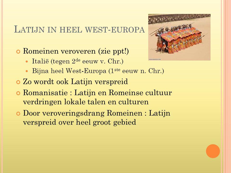 L ATIJN IN HEEL WEST - EUROPA Romeinen veroveren (zie ppt!) Italië (tegen 2 de eeuw v.