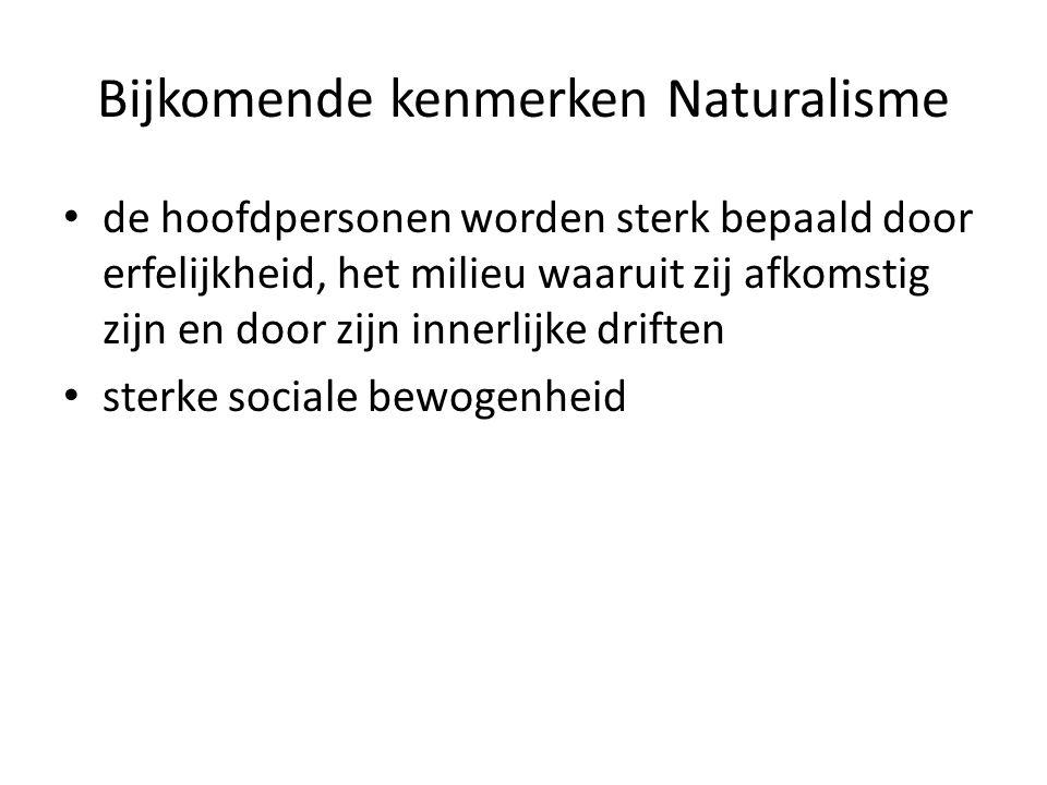 Bijkomende kenmerken Naturalisme de hoofdpersonen worden sterk bepaald door erfelijkheid, het milieu waaruit zij afkomstig zijn en door zijn innerlij