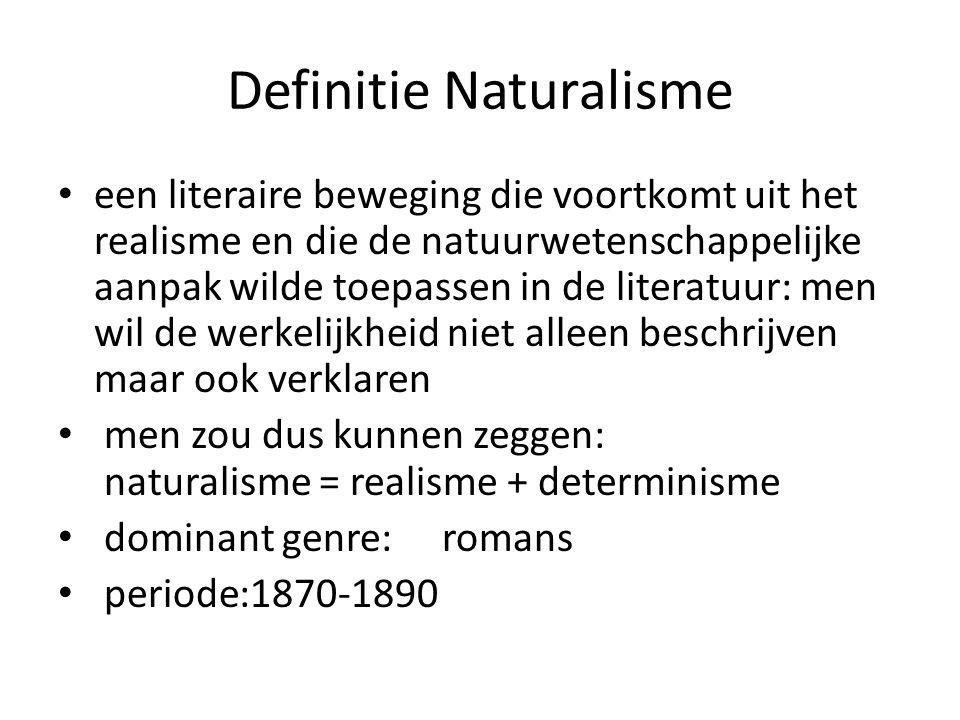 Definitie Naturalisme een literaire beweging die voortkomt uit het realisme en die de natuurwetenschappelijke aanpak wilde toepassen in de literatuur:
