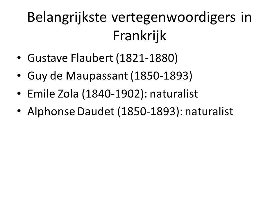 Belangrijkste vertegenwoordigers in Frankrijk Gustave Flaubert (1821-1880) Guy de Maupassant (1850-1893) Emile Zola (1840-1902): naturalist Alphonse D