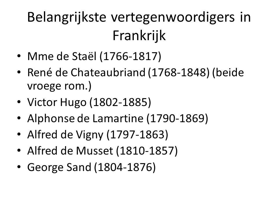 Belangrijkste vertegenwoordigers in Frankrijk Mme de Staël (1766-1817) René de Chateaubriand (1768-1848) (beide vroege rom.) Victor Hugo (1802-1885) A