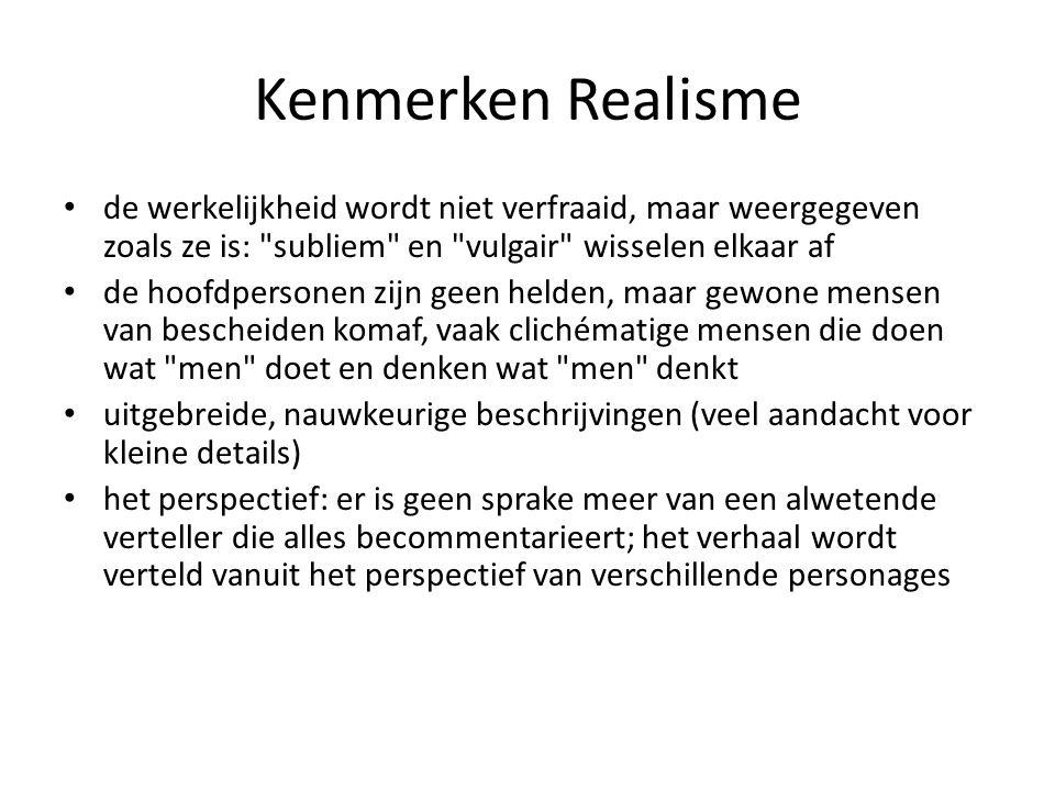 Kenmerken Realisme de werkelijkheid wordt niet verfraaid, maar weergegeven zoals ze is: