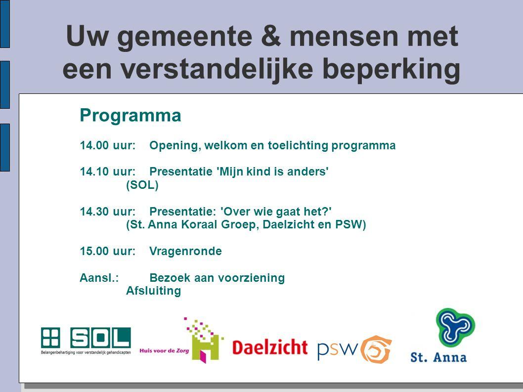 Uw gemeente & mensen met een verstandelijke beperking Programma 14.00 uur:Opening, welkom en toelichting programma 14.10 uur:Presentatie 'Mijn kind is