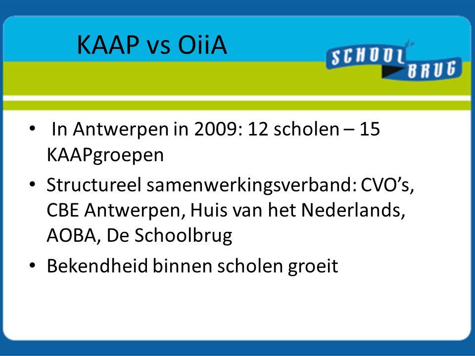 KAAP vs OiiA In Antwerpen in 2009: 12 scholen – 15 KAAPgroepen Structureel samenwerkingsverband: CVO's, CBE Antwerpen, Huis van het Nederlands, AOBA,