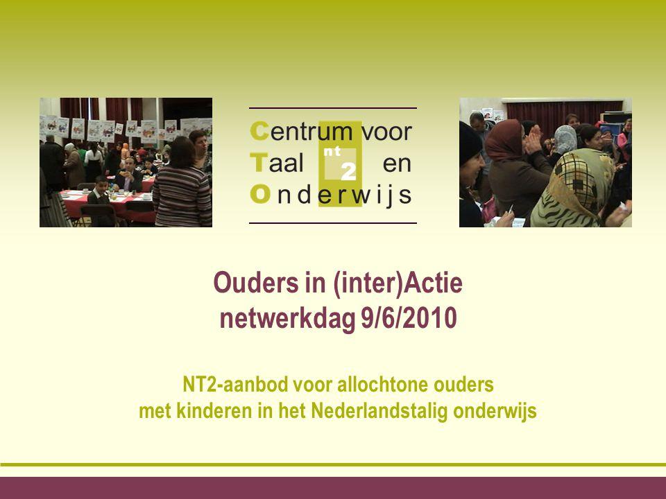 Ouders in (inter)Actie netwerkdag 9/6/2010 NT2-aanbod voor allochtone ouders met kinderen in het Nederlandstalig onderwijs