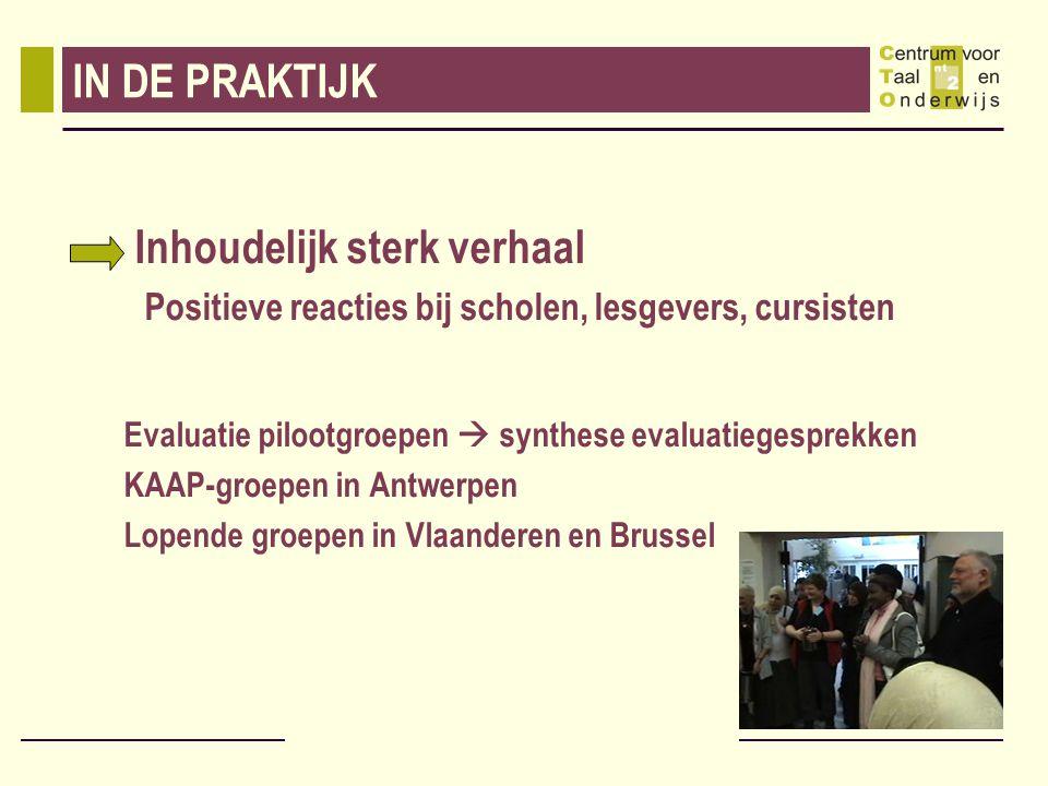 IN DE PRAKTIJK Inhoudelijk sterk verhaal Positieve reacties bij scholen, lesgevers, cursisten Evaluatie pilootgroepen  synthese evaluatiegesprekken KAAP-groepen in Antwerpen Lopende groepen in Vlaanderen en Brussel