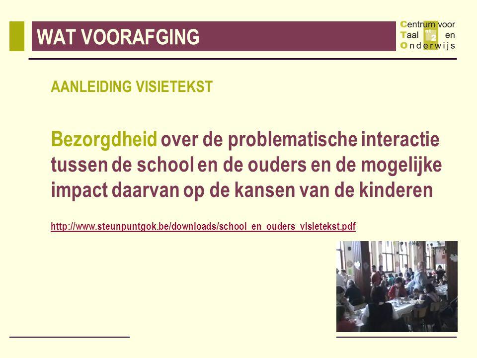 WAT VOORAFGING AANLEIDING VISIETEKST Bezorgdheid over de problematische interactie tussen de school en de ouders en de mogelijke impact daarvan op de