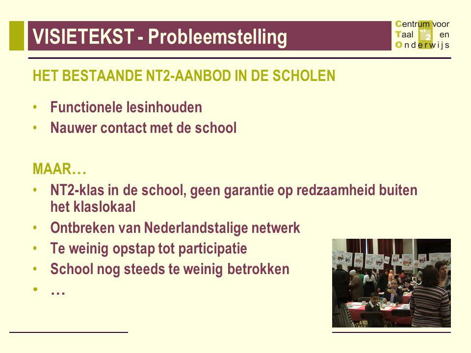 VISIETEKST - Probleemstelling HET BESTAANDE NT2-AANBOD IN DE SCHOLEN Functionele lesinhouden Nauwer contact met de school MAAR … NT2-klas in de school