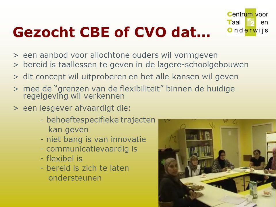 Gezocht CBE of CVO dat… >een aanbod voor allochtone ouders wil vormgeven >bereid is taallessen te geven in de lagere-schoolgebouwen >dit concept wil u