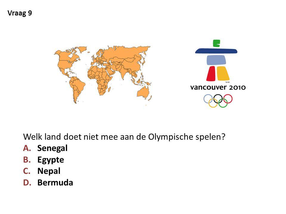 Vraag 9 Welk land doet niet mee aan de Olympische spelen? A.Senegal B.Egypte C.Nepal D.Bermuda