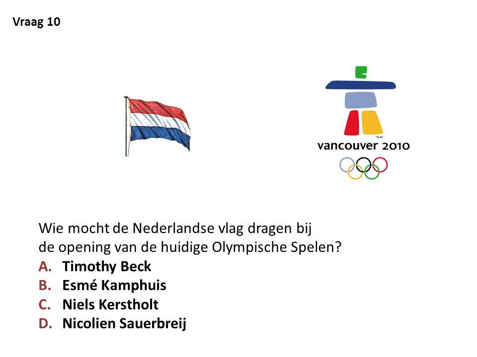Vraag 10 Wie mocht de Nederlandse vlag dragen bij de opening van de huidige Olympische Spelen? A.Timothy Beck B.Esmé Kamphuis C.Niels Kerstholt D.Nico