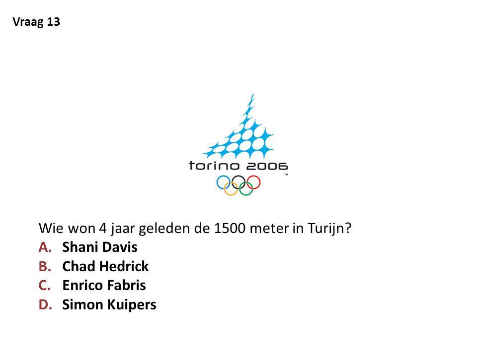 Vraag 13 Wie won 4 jaar geleden de 1500 meter in Turijn? A.Shani Davis B.Chad Hedrick C.Enrico Fabris D.Simon Kuipers