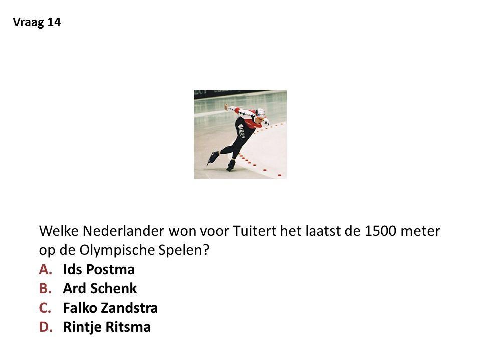 Vraag 14 Welke Nederlander won voor Tuitert het laatst de 1500 meter op de Olympische Spelen? A.Ids Postma B.Ard Schenk C.Falko Zandstra D.Rintje Rits